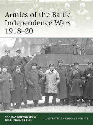 Armies of the Baltic Independence Wars 1918-20 by Nigel Thomas