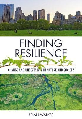 Finding Resilience: Change and Uncertainty in Nature and Society book