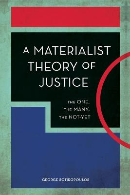 A Materialist Theory of Justice: The One, the Many, the Not-Yet book