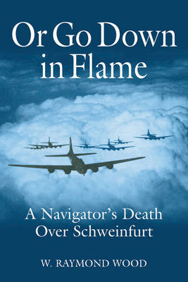 Or Go Down in Flame by W. Raymond Wood