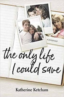 Only Life I Could Save by Katherine Ketcham