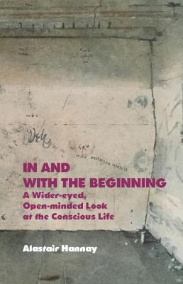 In and With the Beginning by Alastair Hannay
