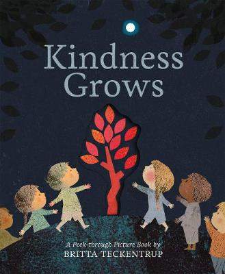 Kindness Grows: A Peek-through Picture Book by Britta Teckentrup
