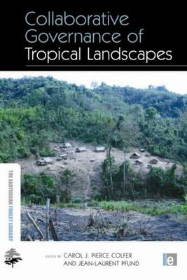 Collaborative Governance of Tropical Landscapes by Carol J Pierce Colfer
