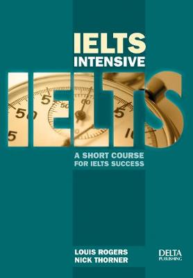 IELTS Intensive: A Short Course for IELTS Success. Book + CD-ROM by Louis Rogers
