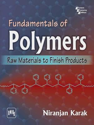 Undamentals of Polymers: Raw Materials to Finish Products by Karak Niranjan