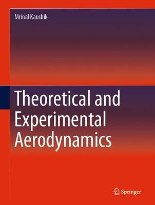 Theoretical and Experimental Aerodynamics by Mrinal Kaushik