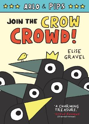 Arlo & Pips #2: Join the Crow Crowd! by Elise Gravel