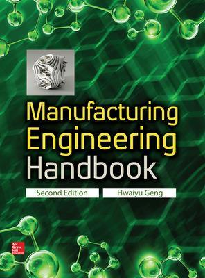 Manufacturing Engineering Handbook, Second Edition by Hwaiyu Geng