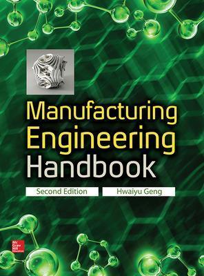 Manufacturing Engineering Handbook, Second Edition by Hwaiyu Geng