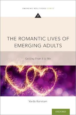The Romantic Lives of Emerging Adults: Getting from I to We by Varda Konstam