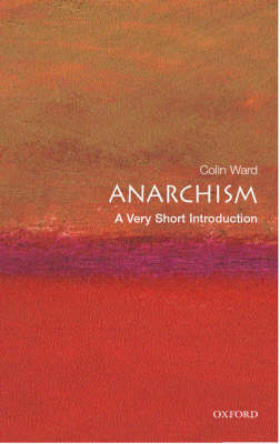 Anarchism: A Very Short Introduction by Colin Ward