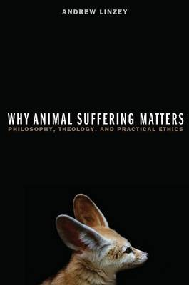 Why Animal Suffering Matters by Andrew Linzey