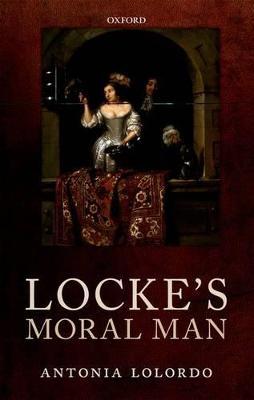 Locke's Moral Man by Antonia LoLordo