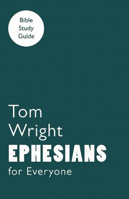 For Everyone Bible Study Guides: Ephesians by Tom Wright
