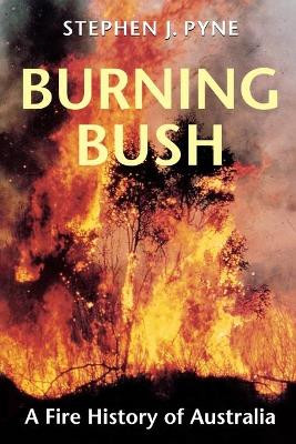 Burning Bush by Stephen J. Pyne