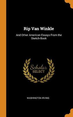 Rip Van Winkle: And Other American Essays from the Sketch-Book by Washington Irving