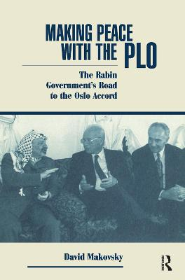 Making Peace With The Plo: The Rabin Government's Road To The Oslo Accord by David Makovsky