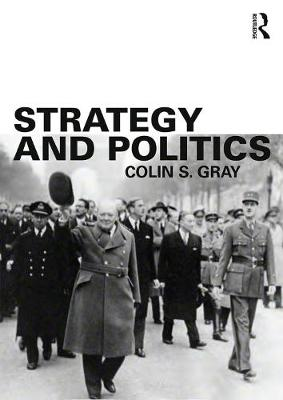 Strategy and Politics by Colin S. Gray