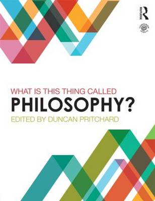 What is this thing called Philosophy? by Duncan Pritchard