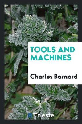 Tools and Machines by Charles Barnard
