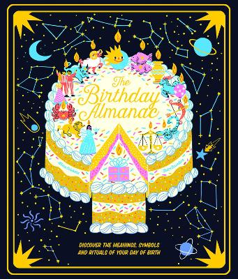 The Birthday Almanac: Discover the meanings, symbols and rituals of your day of birth book