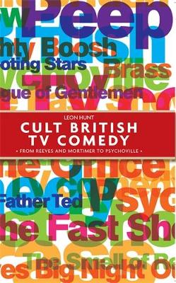 Cult British Tv Comedy by Leon Hunt