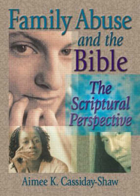 Family Abuse and the Bible: The Scriptural Perspective book