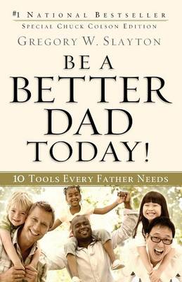 Be a Better Dad Today! by Gregory W Slayton