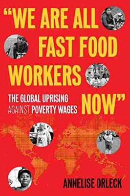 We Are All Fast-Food Workers Now by Annelise Orleck