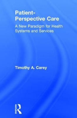 Patient-Perspective Care by Timothy A. Carey