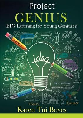 Project Genius: BIG Learning for Young Geniuses by Karen Tui Boyes