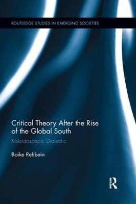 Critical Theory After the Rise of the Global South: Kaleidoscopic Dialectic by Boike Rehbein