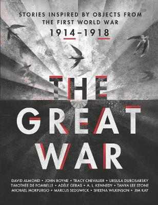 The Great War: Stories Inspired by Objects from the First World War by Various