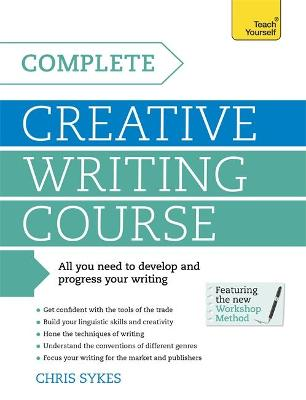 Complete Creative Writing Course by Chris Sykes
