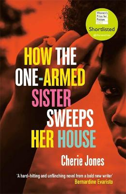 How the One-Armed Sister Sweeps Her House: Shortlisted for the 2021 Women's Prize for Fiction by Cherie Jones