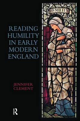 Reading Humility in Early Modern England by Jennifer Clement