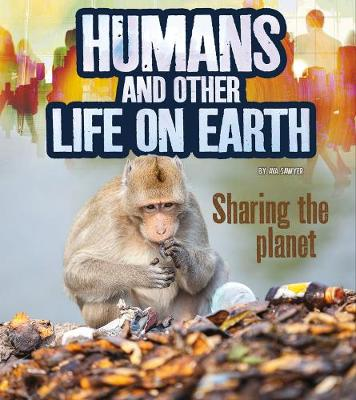 Humans and Other Life on Earth: Sharing the Planet by Ava Sawyer