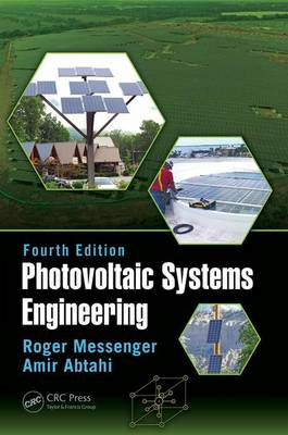 Photovoltaic Systems Engineering, Fourth Edition by Roger A. Messenger