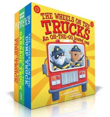 The Wheels on the Trucks: The Wheels on the Fire Truck; The Wheels on the Garbage Truck; The Wheels on the Dump Truck by Jeffrey Burton