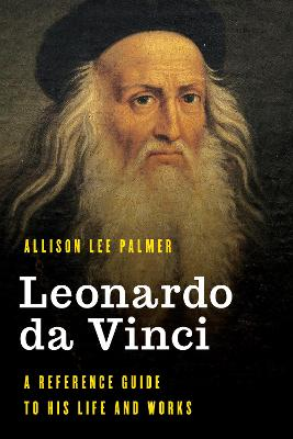 Leonardo da Vinci: A Reference Guide to His Life and Works book