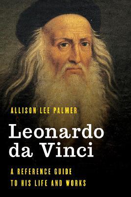 Leonardo da Vinci: A Reference Guide to His Life and Works book