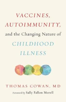 Vaccines, Autoimmunity, and the Assault on Childhood by Thomas Cowan
