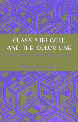 Class Struggle And The Color Line by Paul Heideman