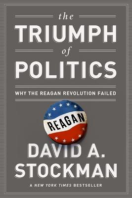 The Triumph of Politics by David Stockman