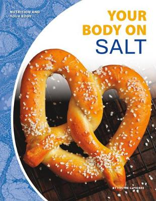 Nutrition and Your Body: Your Body on Salt by Yvette LaPierre