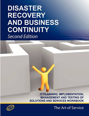 Disaster Recovery and Business Continuity It Planning, Implementation, Management and Testing of Solutions and Services Workbook Second Edition by Ivanka Menken