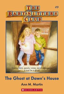 Baby-Sitters Club #9: Ghost at Dawn's House by Martin Ann M