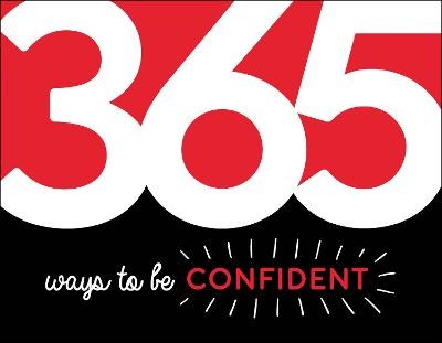 365 Ways to Be Confident: Inspiration and Motivation for Every Day by Summersdale Publishers