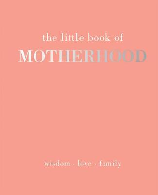 The Little Book of Motherhood: Wisdom | Love | Family by Alison Davies